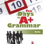 Ten Days to A+ Grammar--Verbs