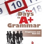 Ten Days to A+ Grammar--Fragments and Run-ons