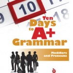 Ten Days to A+ Grammar--Modifiers and Pronouns