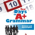 Ten Days to A+ Grammar--Commas and Apostrophes