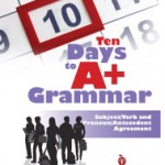 Ten Days to A+ Grammar--Subject/Verb and Pronoun/Antecedent Agreement
